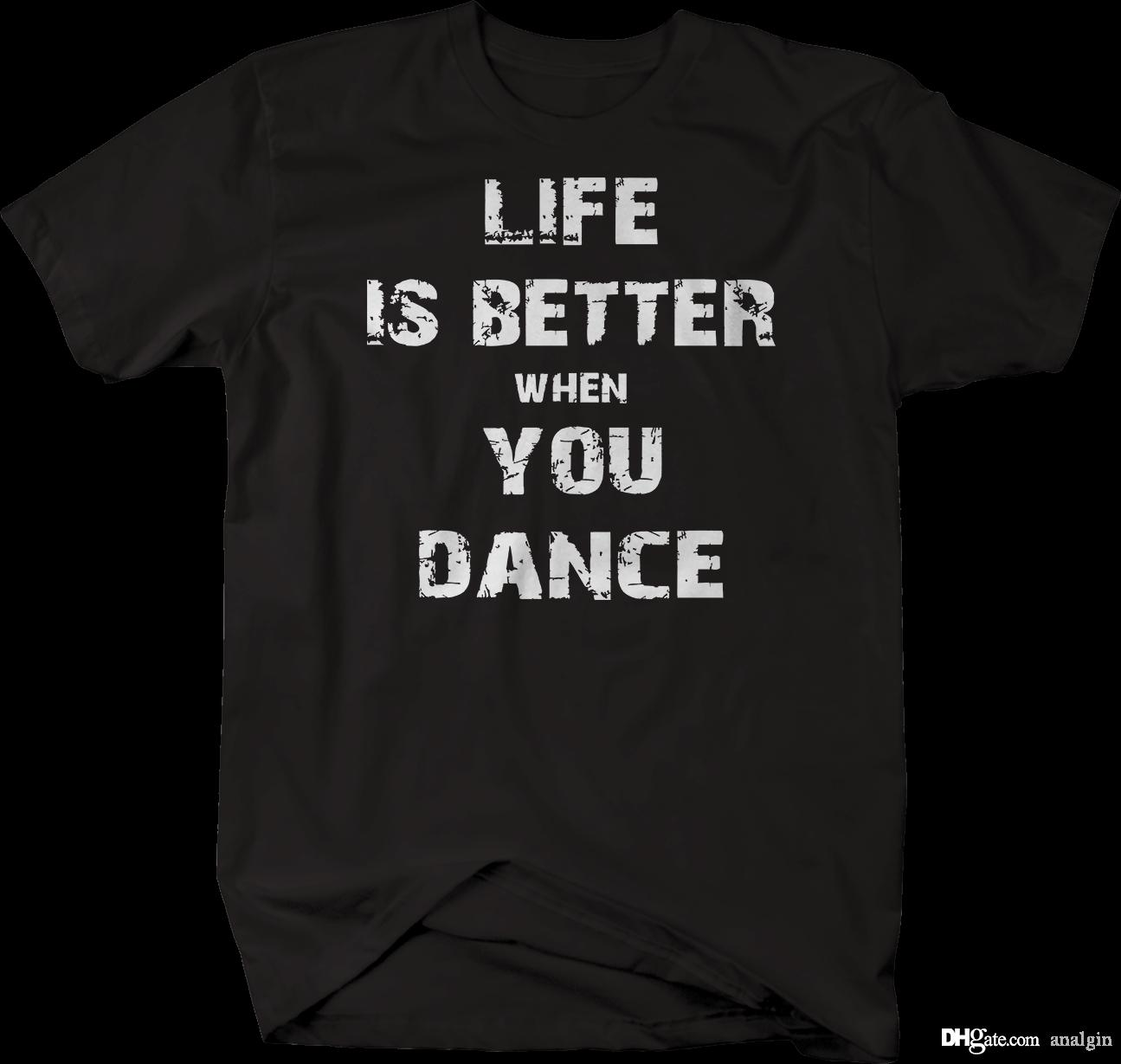 Life is Better When you Dance Tshirt