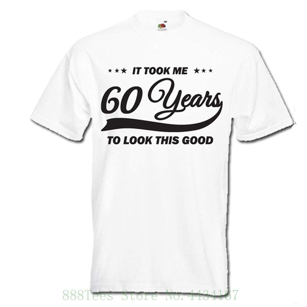 It Took Me 60 Years To Look This Good Funny 60th Birthday Gift Idea Mens Womens Unisex T Shirt Tshirt Casual O Neck Men Shirts Geek From