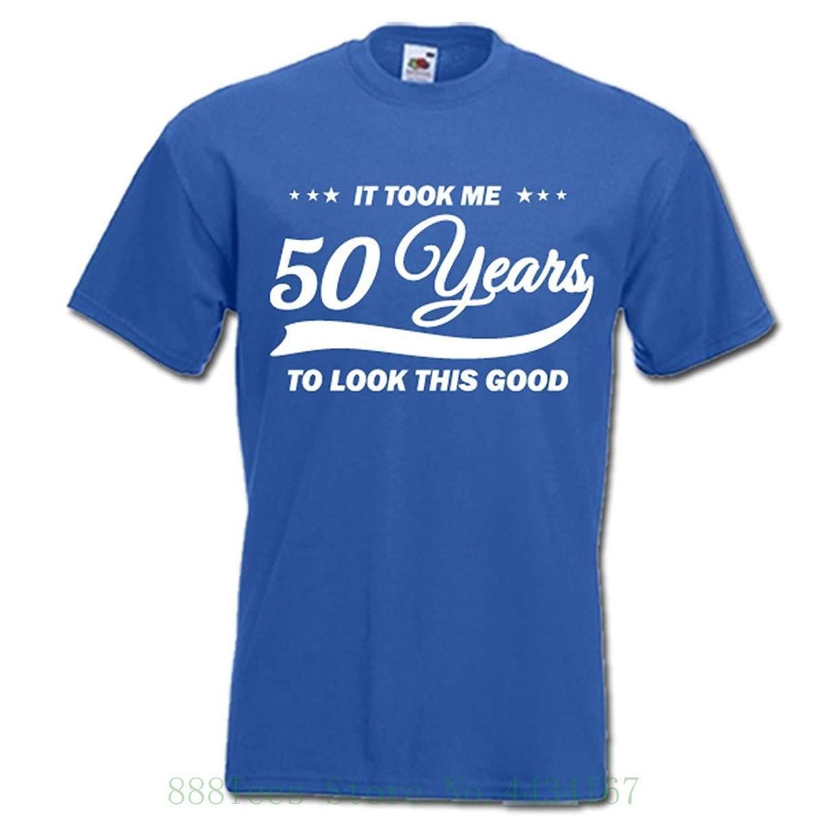 It Took Me 50 Years To Look This Good 50th Birthday Gift Idea Mens Womens T Shirt Fashion Designer Graphic Shirts From