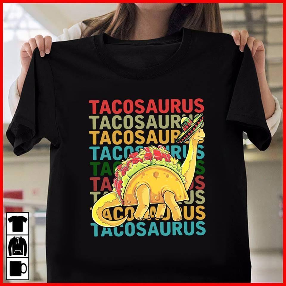 6c2f26d1 Tacosaurus Funny Taco Dinosaur Shirt Funny Tees Shirts MENS T SHIRT Printed Men  T Shirt Classic Adult T Shirt Cotton T Shirt Buy Cool T Shirt Companies  From ...