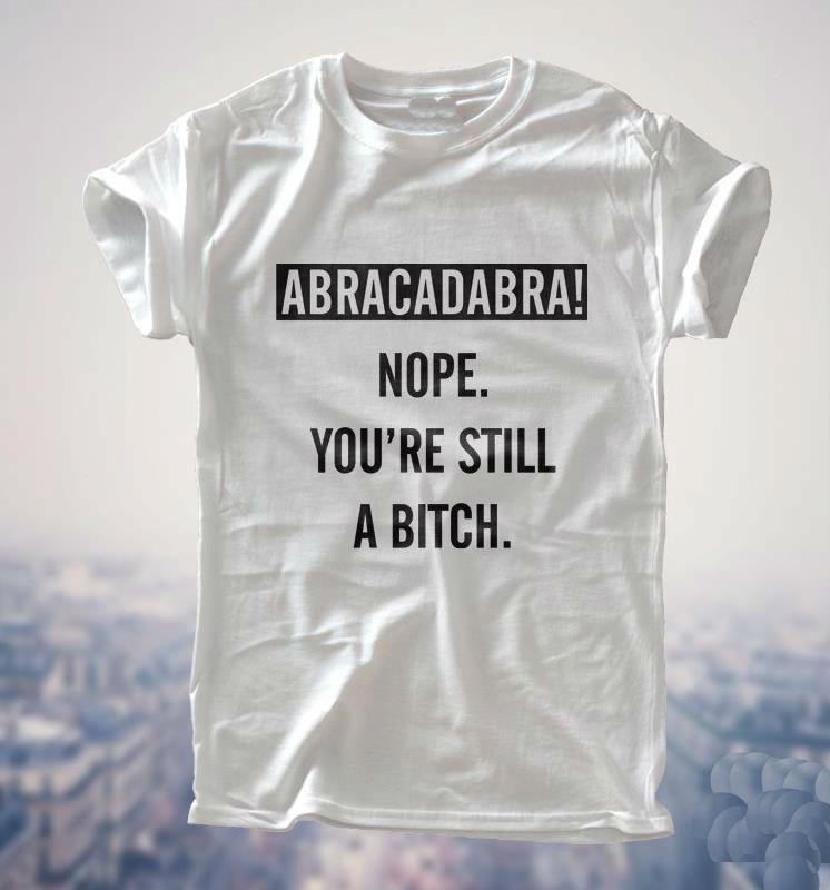ABRACADABRA STILL BITCH Print Women T shirt Funny Cotton Casual Shirt For Lady Gray White Top Tee Hipster ZT2-301