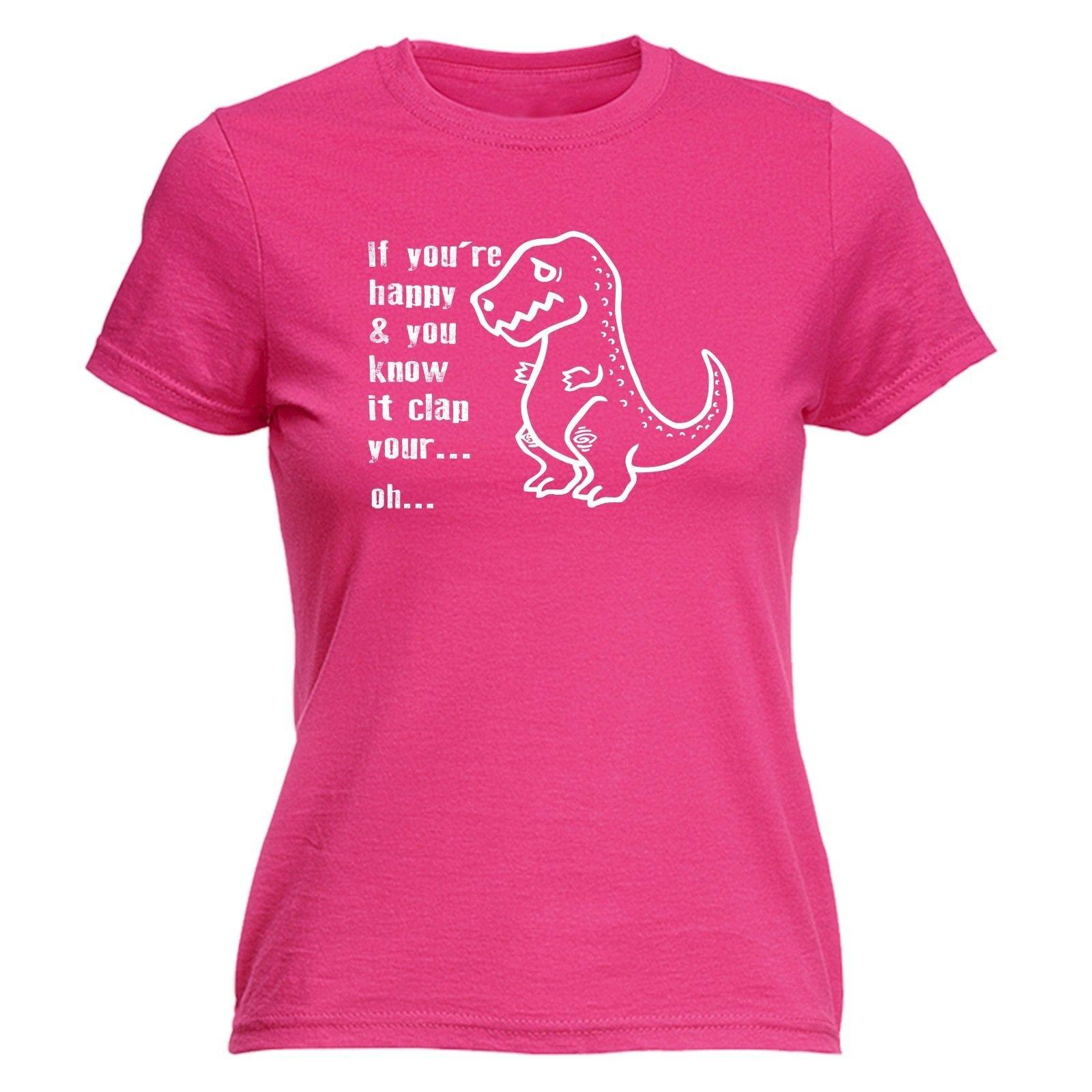 If Youre Happy Clap Your Hands WOMENS T SHIRT Dinosaur T Rex Funny Birthday  Gift Tees Custom Jersey T Shirt White T Shirt Designs Awesome T Shirt Sites  From ... 9ece9b54a3