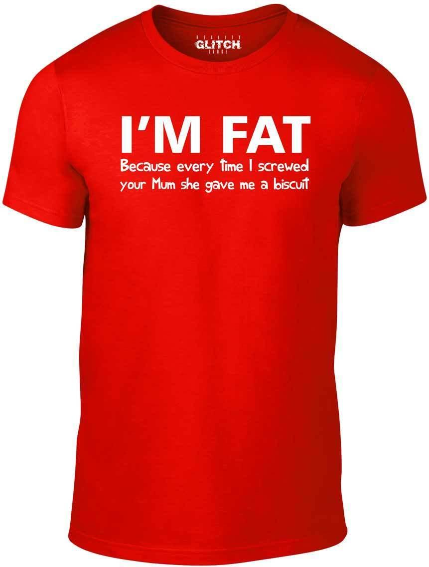 1fd37649 I'm Fat Because T Shirt - Funny Your Mother Offensive Banter Joke Biscuit  Cool Casual pride t shirt men