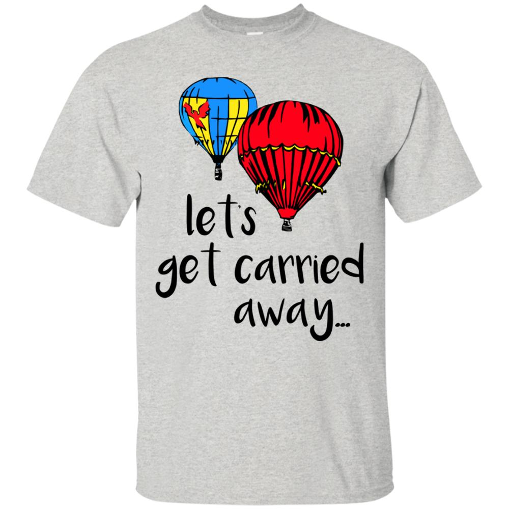 Lets Get Carried Away Hot Air Balloon Pilot Hobby Tshirt Festival