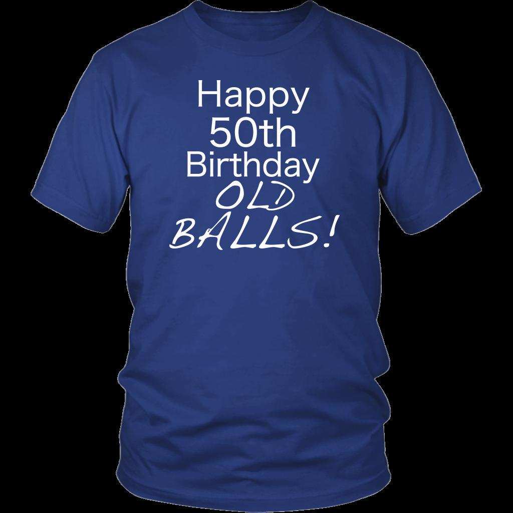 Happy Birthday Gift Old Balls Gag Tshirt For Dad Aging Humor Perfect 50th Unique Funny Unisex Top Quality T Shirts Shirt Slogans From Cheapasstees