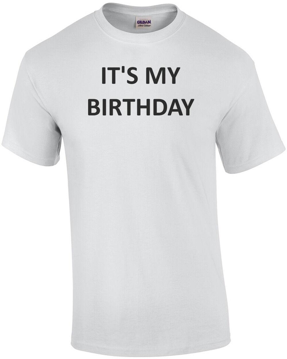 It S My Birthday Happy Birthday Shirt Funny Unisex Casual Top The T