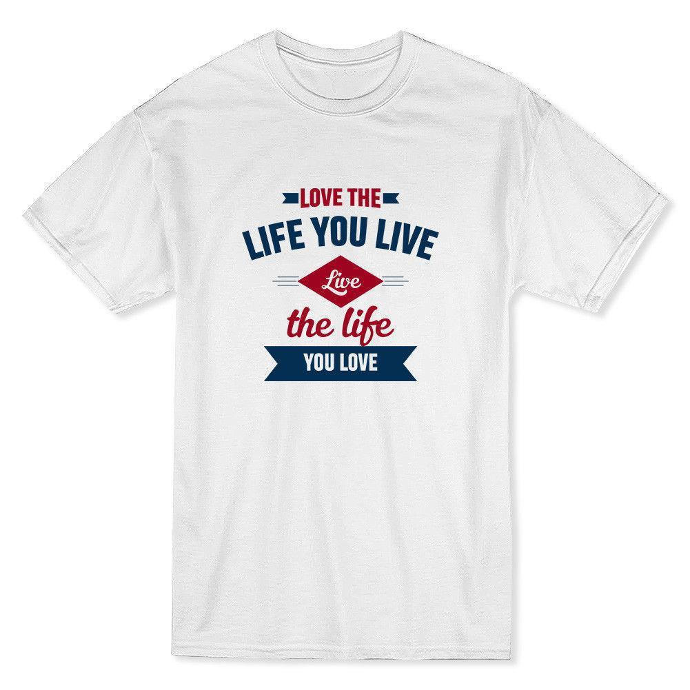 Love The Life You Live Live The Life You Love Quote Men S T Shirt