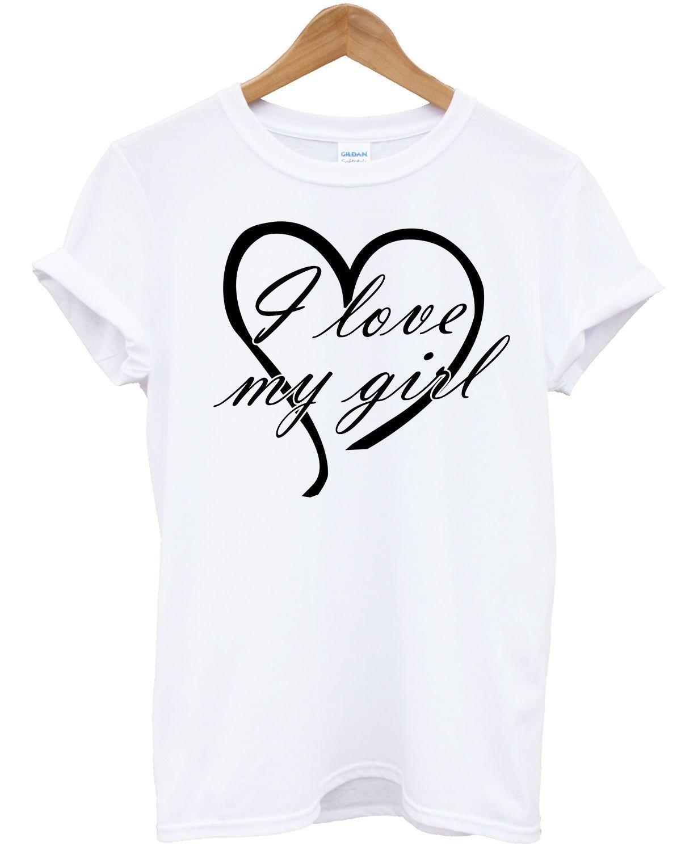ea172b94ee I Love My Girl T Shirt Couples Valentines Day Gift Ideas Boyfriend  Girlfriend Men's Clothing T-Shirts Tees Men Hot Cheap Short Sleeve Male