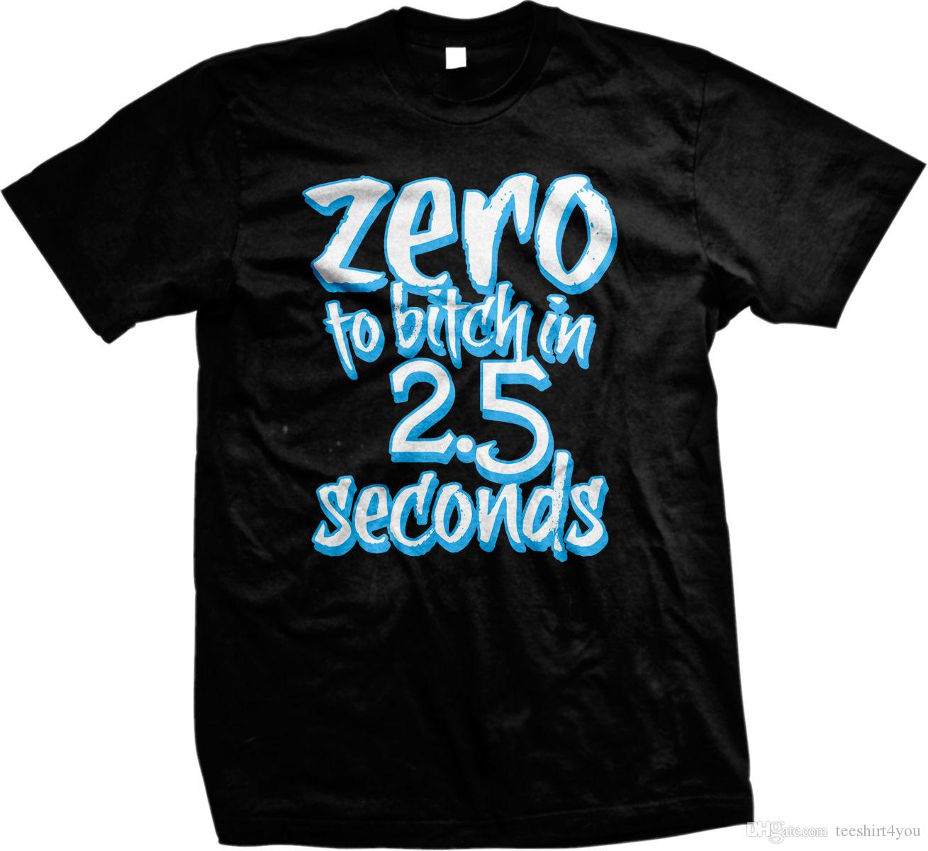 84bf6797 Zero To Bitch In 2.5 Seconds Funny Mean Rude Sarcastic Mens T-Shirt T Shirt  Custom Short Sleeve Men's Shirt Hip Hop Funny Cotton Big Size Fu