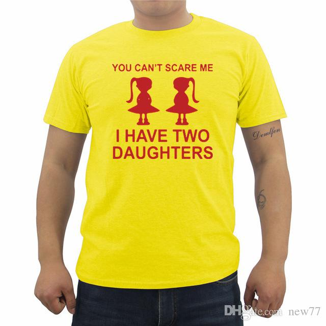 1b318349 2019 Mens Designer T Shirts You Can'T Scare Me I Have Two Daughter Fathers  Day Gift For Dad Funny Printed Mens T Shirt Offensive Tee Shirts T Shirt A  Day ...