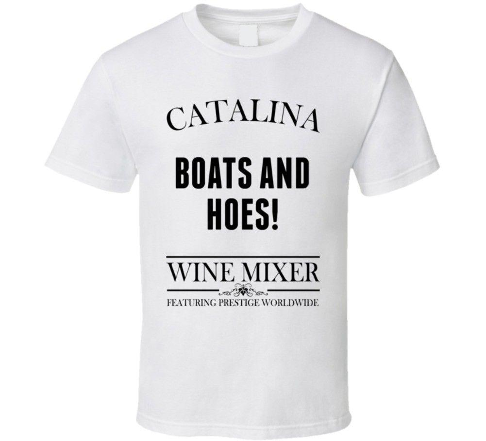 0348f657b Boats And Hoes Step Brothers Movie Catalina Wine Mixer Quote T Shirt Funny  Unisex Casual Tshirt Top Funny T Shirt Awesome T Shirts From Teeslocker, ...