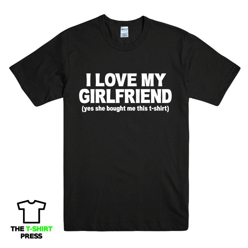 e7dce28d I LOVE MY GIRLFRIEND FUNNY PRINTED MENS T SHIRT BOYFRIEND GIFT JOKE TEE  SLOGAN Men T Shirt 100% Cotton Family Top Tee A Team Shirts Be T Shirts  From ...
