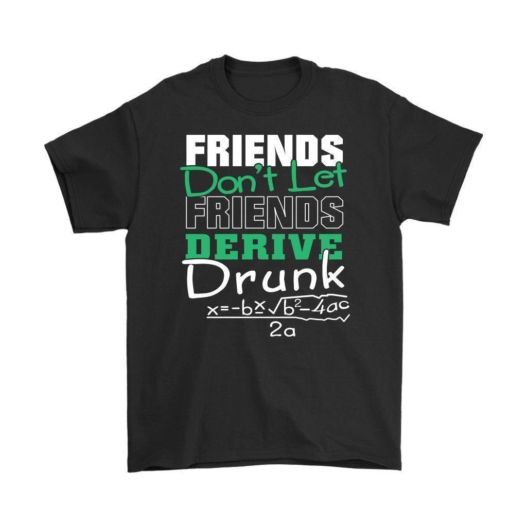 5ac7b494f Friendship Shirt Friends Dont Let Friends Derive Drunk Mens T Shirt Printed  Round Men T Shirt Cheap Price Top Tee Create T Shirts Skull T Shirts From  Jie53, ...