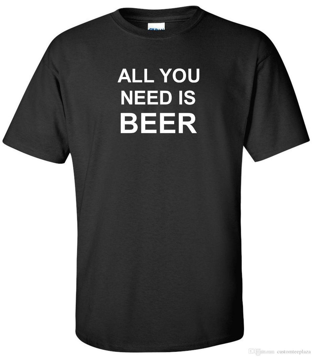 d9460b2d5 All You Need Is Beer T Shirt Drinking Humor Funny Party College Tee Shirt  Shirt T Shirt Men Man'S Premium White Short Sleeve Rude T Shirts Shirt  Online From ...