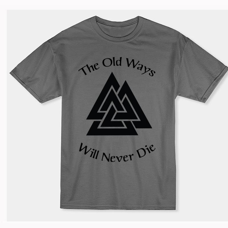 Old Ways Never Die Funny T-Shirt Vikings Logo Design Men 100% Cotton T-Shirt Round Neck Short Sleeve Street Tees Shirt Casual Print Tops