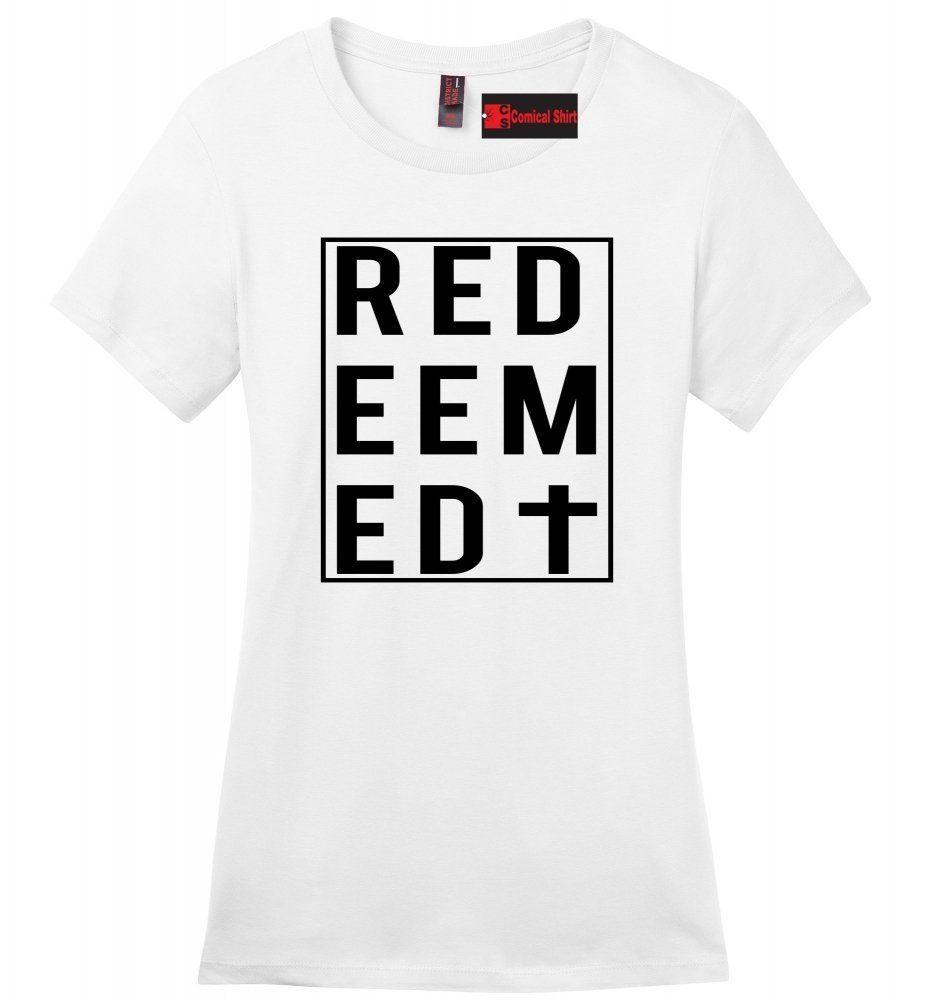 Redeemed Ladies T Shirt Christian Religious God Jesus Cross Faith Gift Tee  Z4 Men Women Unisex Fashion Tshirt Funny The Coolest T Shirts T Shirt Shirt  ... 359f715359c5