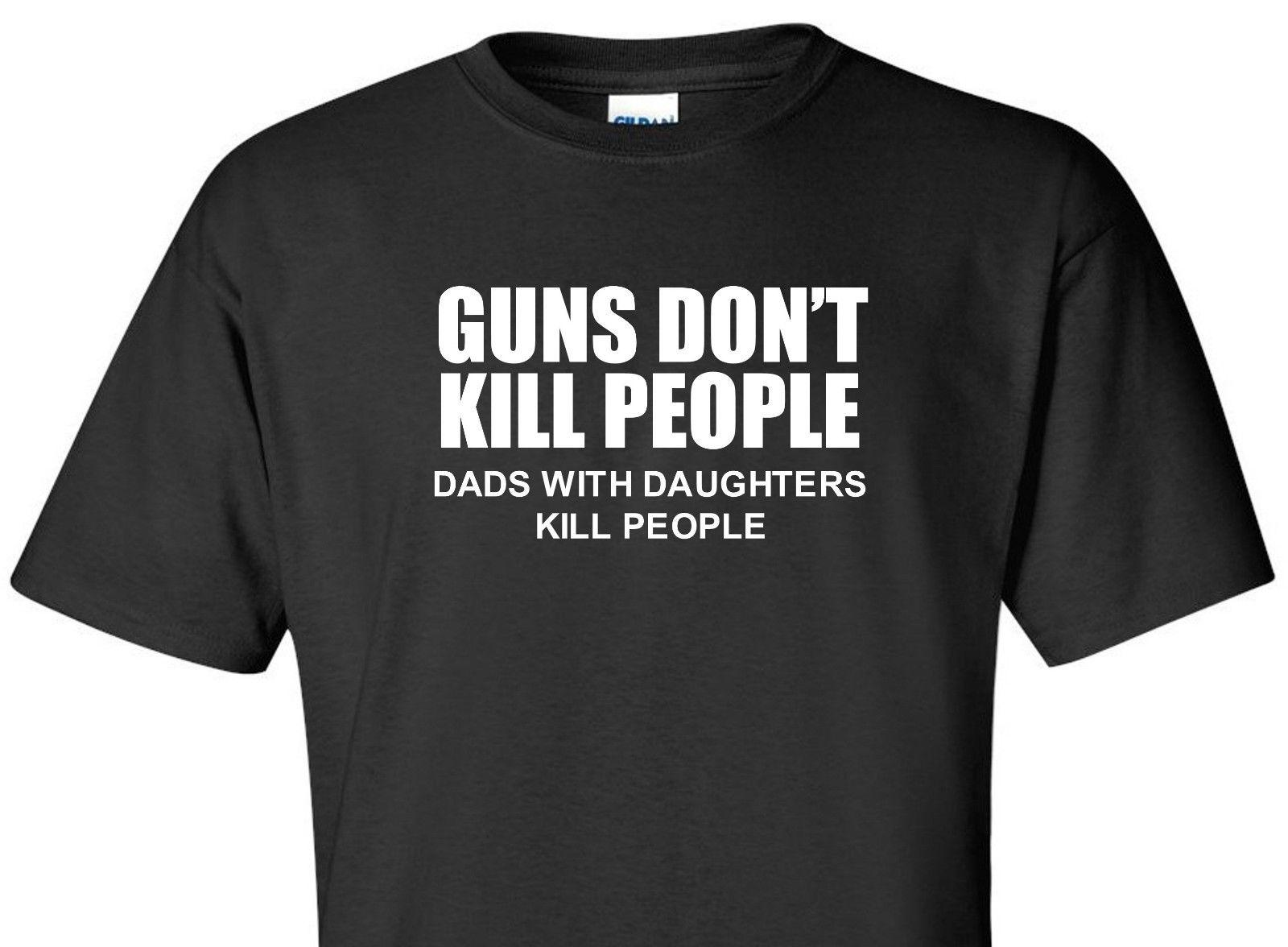 5ba3355a Guns Don't Kill People Dads Daughters T-Shirt Father's Gift for Dad Funny  ShirtFunny free shipping Casual tshirt