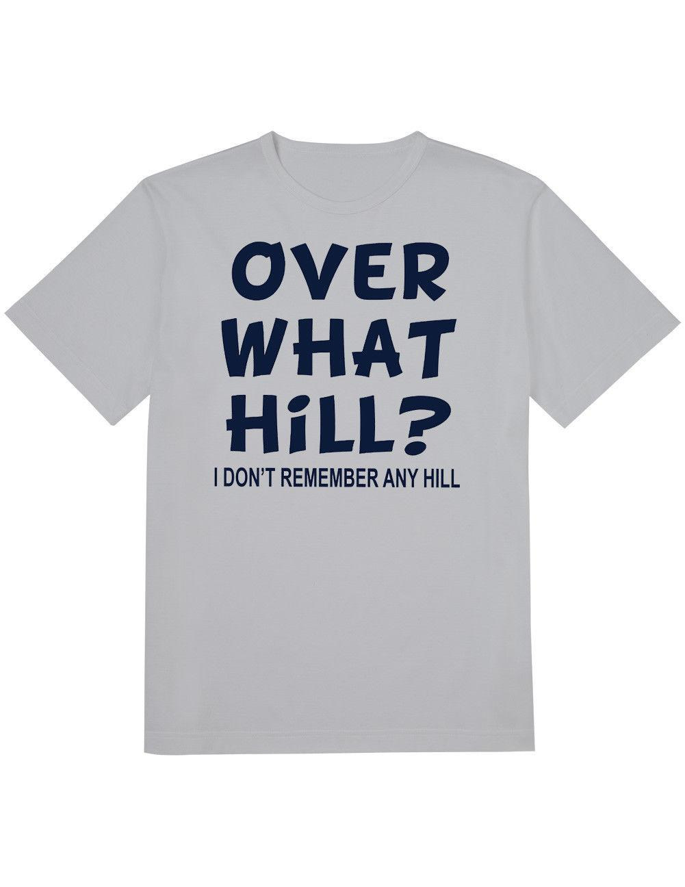 baeb125d93 NEW NWT Over What Hill? I Don't Remember Any Hill T-Shirt 2X size discout  hot new tshirt top free shipping t-shirt