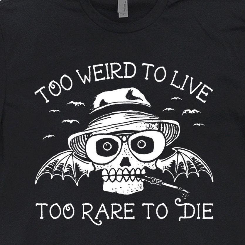 Too Weird To Live Too Rare To Die Shirt Fear and Loathing in Las Vegas  Skull Tee Funny free shipping Unisex Casual