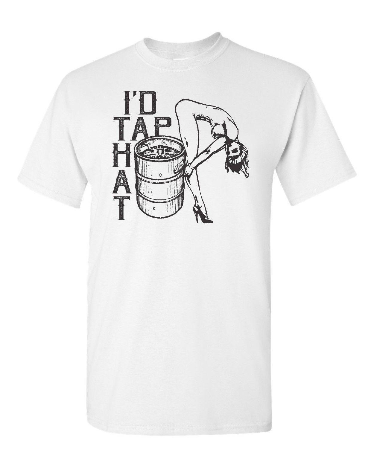 0f317172d7 I'd Tap That Beer Keg Men's Tee Shirt 1842 2018 funny tee 100% cotton cool  lovely summer t-shirt Tops