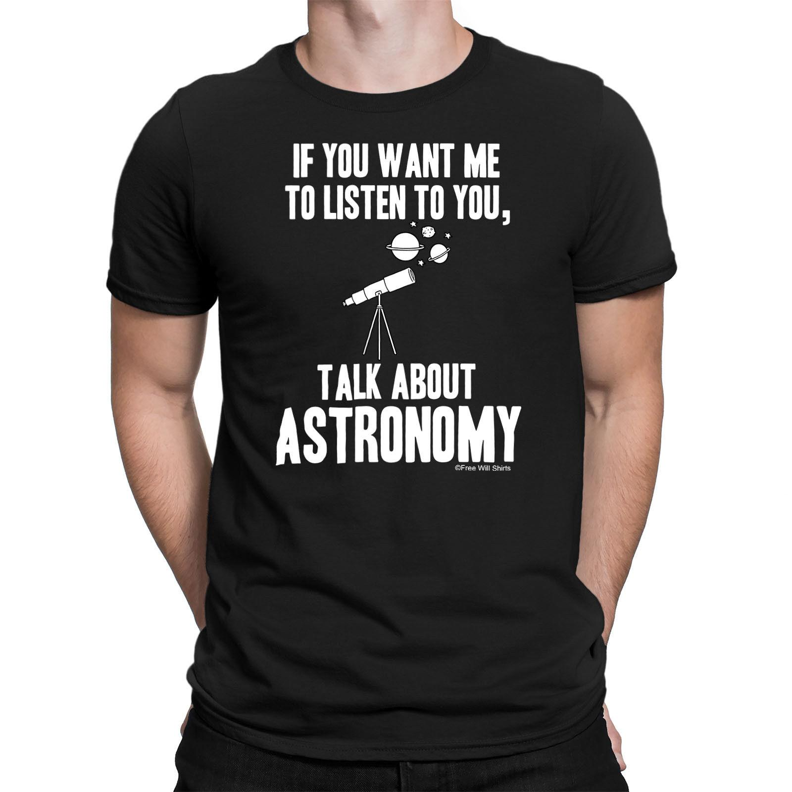 Mens T-Shirt IF YOU WANT ME TO LISTEN TALK ABOUT ASTRONOMY Telescope Planet Top
