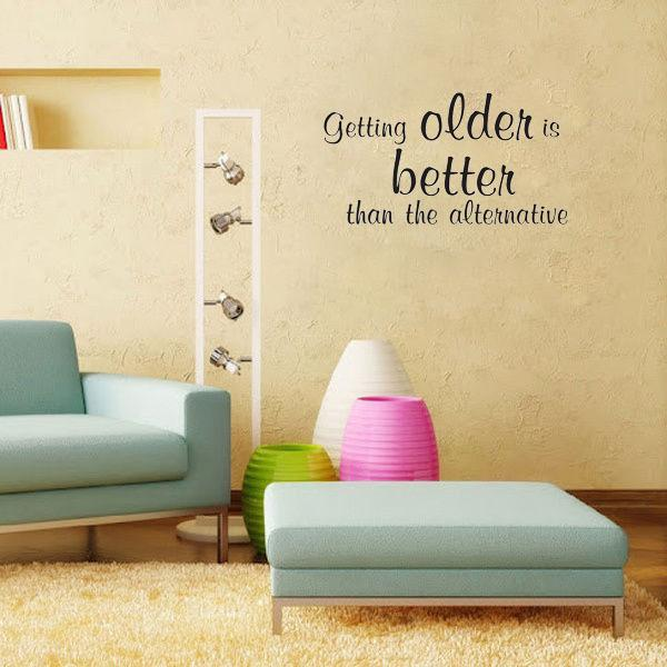 Getting Older Is Better Wall Decals Vinyl Stickers Home Decor Living Room  Bedroom Wallpaper Murals Quote