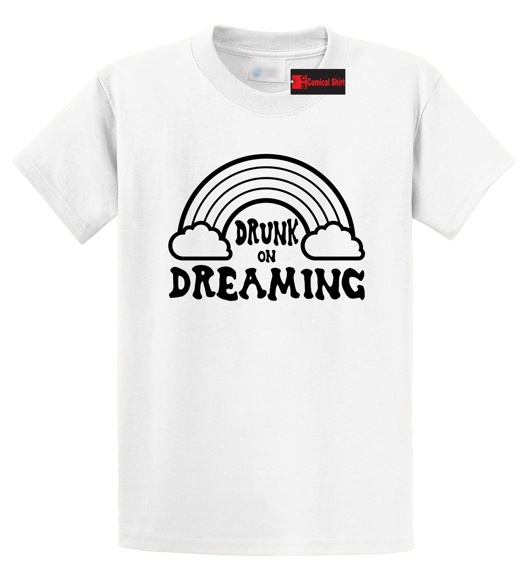 Drunk On Dreaming T Shirt Cute Graphic Tee Inspirational Motivational Tee S  5XL O Neck T Shirt Harajuku Tops Tees Coolest T Shirts Online Buy Shirt  Designs ... 1b711564e23