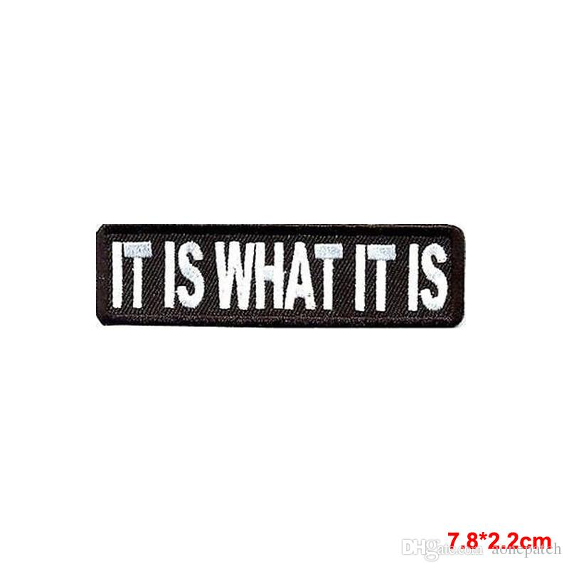 IT IS WHAT IT IS Funny Embroidered Motorcycle MC Club Biker Vest Patch Stickers Apparel Accessories Stickers Appliques Badge Patches