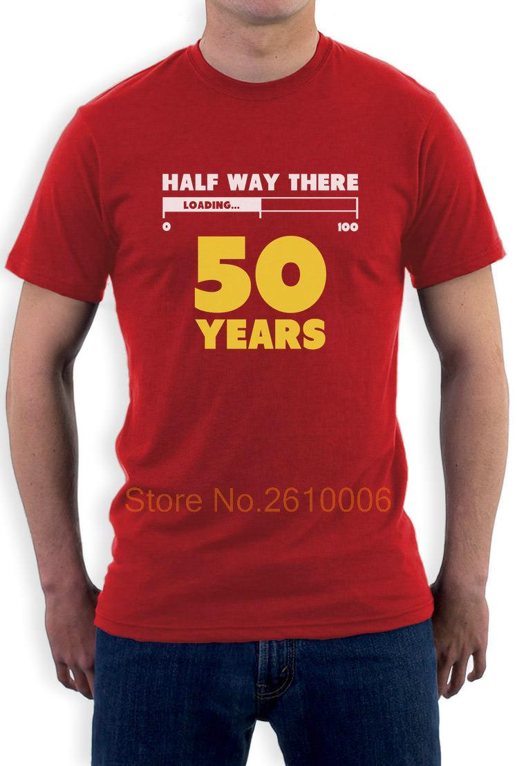 Half Way There 50 Years Funny 50th Birthday Gift Idea T Shirt Loading 100 Summer Short Sleeve Cotton Printed Shirts Cool Tee Designs