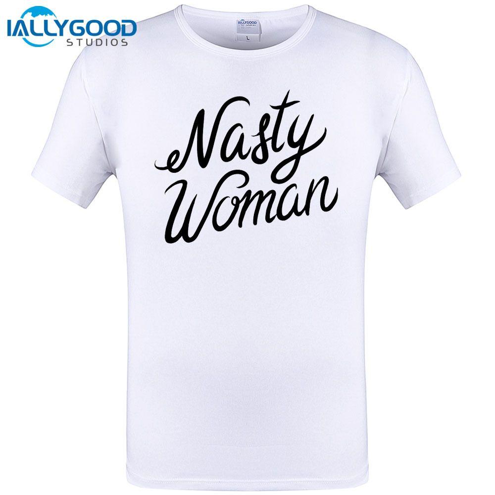 Nasty Woman Letter Design T Shirt 2017 Newest Fashion Tops Men
