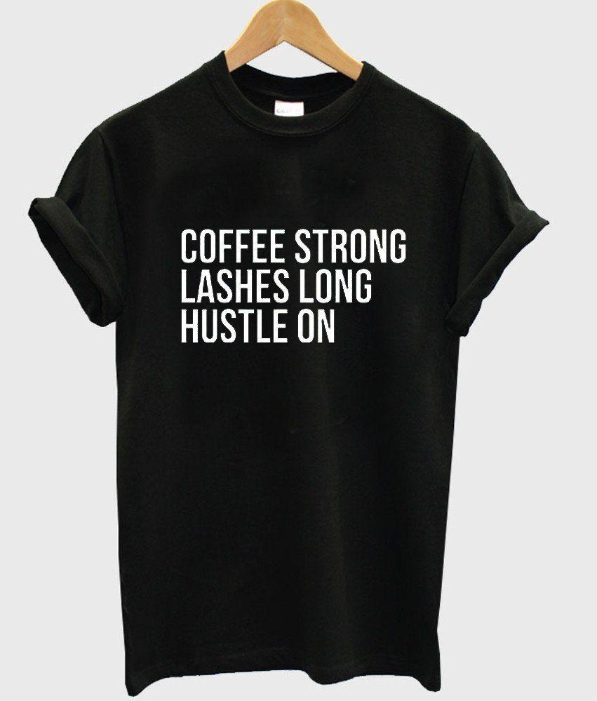 9eaa5ba62268c Wholesale- Coffee Strong Lashes Long Hustle on Print Women Tshirt ...