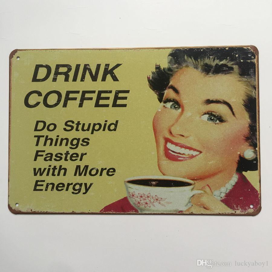 Drink Coffee Do stupid things faster Retro Vintage Metal Tin sign poster for Man Cave Garage shabby chic wall sticker Cafe Bar home decor