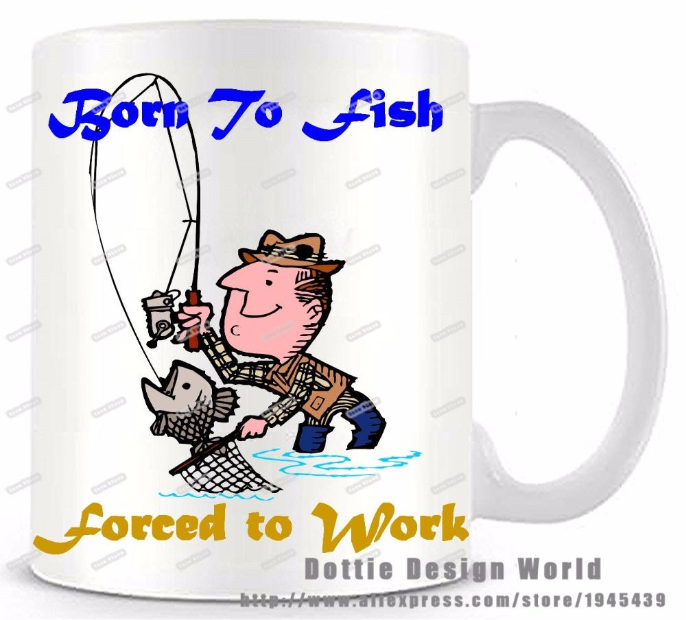 Wholesale born to fish force to work funny novelty travel mug wholesale born to fish force to work funny novelty travel mug ceramic white coffee cup personalized birthday easter gifts big drinking mugs big mugs from negle Choice Image