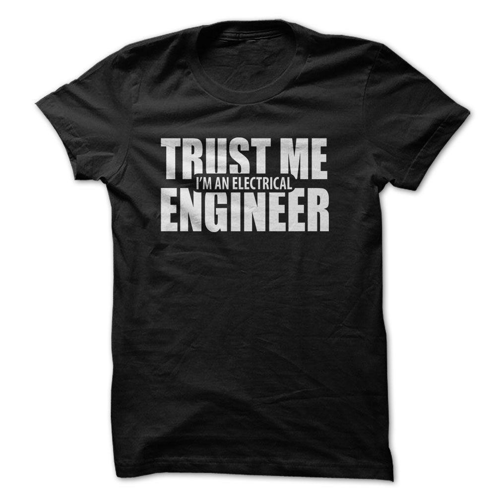 9894827b Trust Me Im An Electrical Engineering Men'S 100% Cotton T Shirt Funny  Unisex Casual Gift Cool T Shirts For Men Cheap Tee Shirts From Lukehappy14,  ...