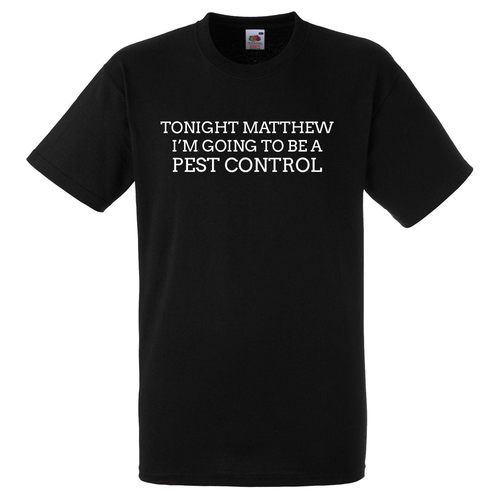 397af03c TONIGHT MATTHEW IM GOING TO BE A PEST CONTROL BLACK T SHIRT Cool T Shirt  Companies 24 Hour T Shirt From Spreadshirtinc, $11.01| DHgate.Com