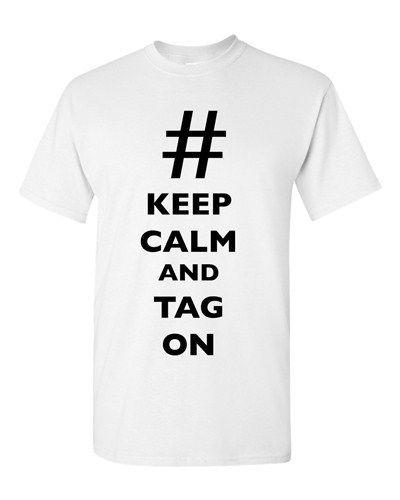 081f19ef Keep Calm And Tag On # Hashtag Funny Novelty DT Adult T Shirt Tee 2018 New  Fashion T Shirt Brand Hip Hop Print Men Tee Biker T Shirts Make Your Own T  ...