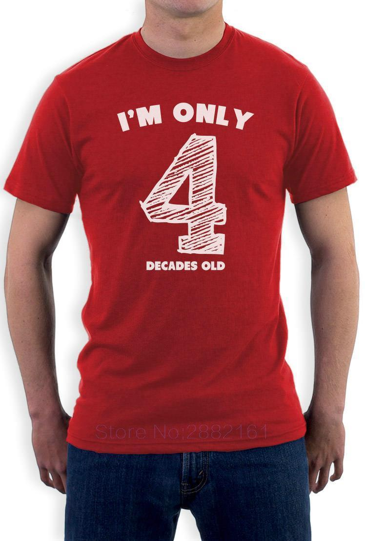 a1b5c7c89 I'm Only 4 Decades Old - Funny 40th Birthday Gift Idea T-Shirt Novelty  Present High Quality Casual Printing Tee