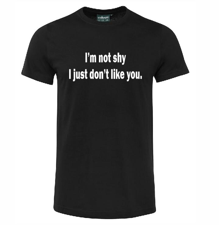 81217510 I'M NOT SHY I JUST DON'T LIKE YOU FUNNY JOKE T SHIRT SHIRT GIFT BLACK WHITE  This T Shirt T Shirts Best From Jackiegreen, $11.01  DHgate.Com