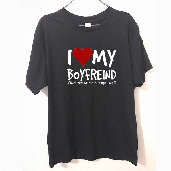 I Love My Boyfriend Yes He Bought Me Girlfriend Birthday Gift Humour T Shirt MENS SHIRT Tee Unisex Printed Shirts Funny Over From