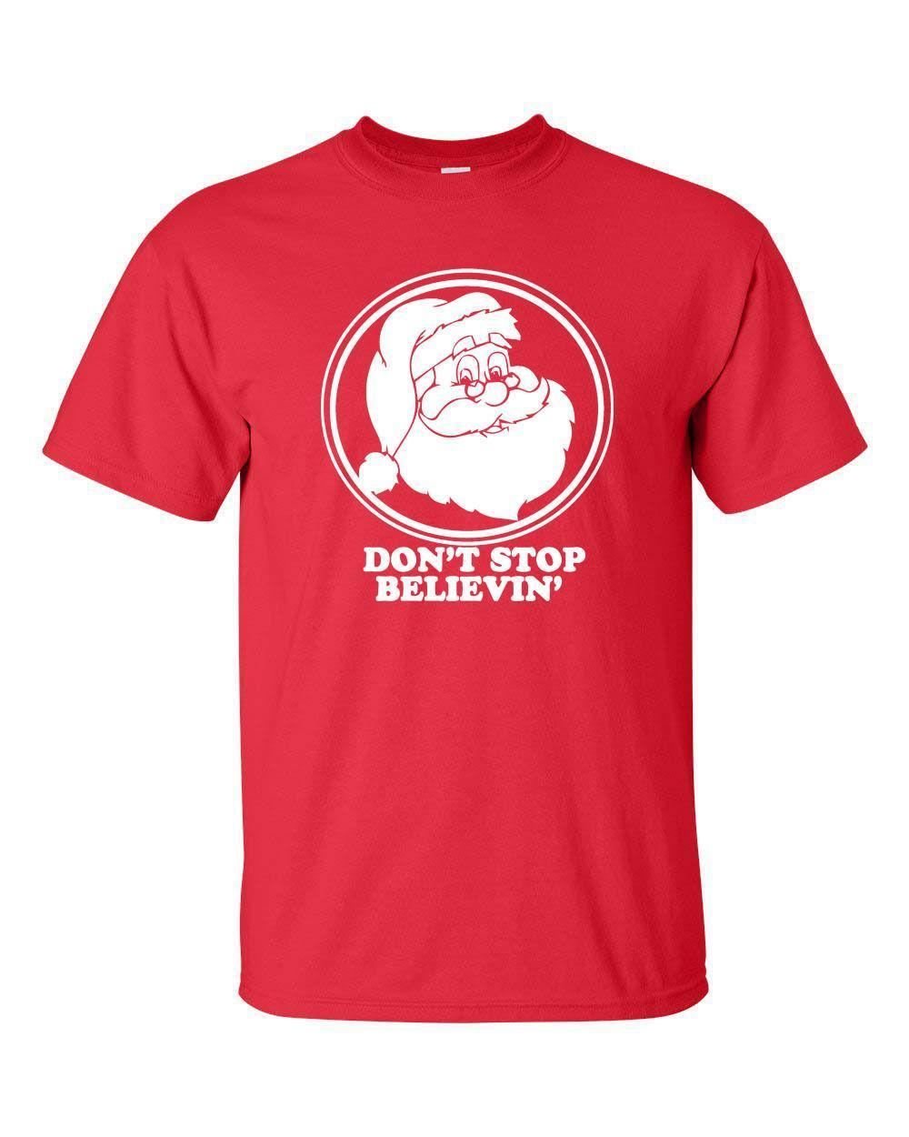 ea11875e Don'T Stop Believing SANTA CLAUS XMAS CHRISTMAS Holiday Men'S Tee Shirt 581  Tea Shirts Fun Tshirts From Yuxin005, $13.8| DHgate.Com