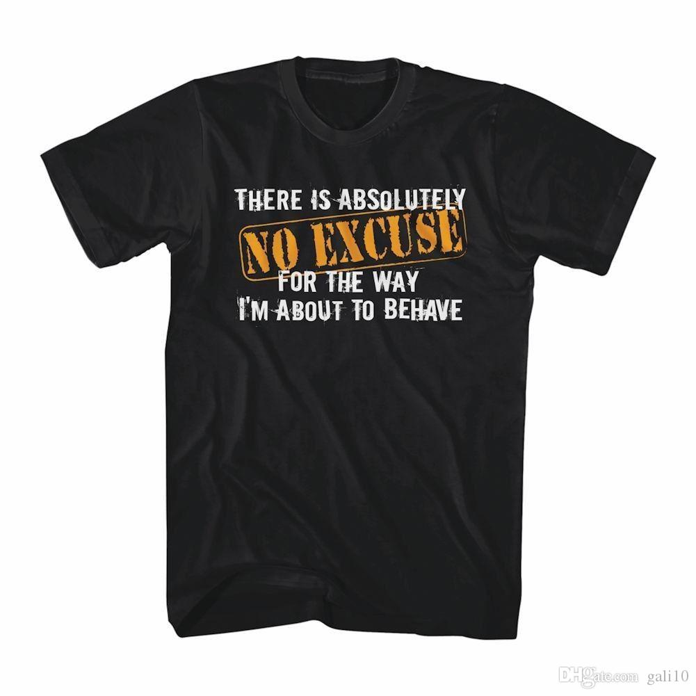 Adult Funny There is No Excuse for the Way I'm About to Behave T-Shirt Summer Men Clothing