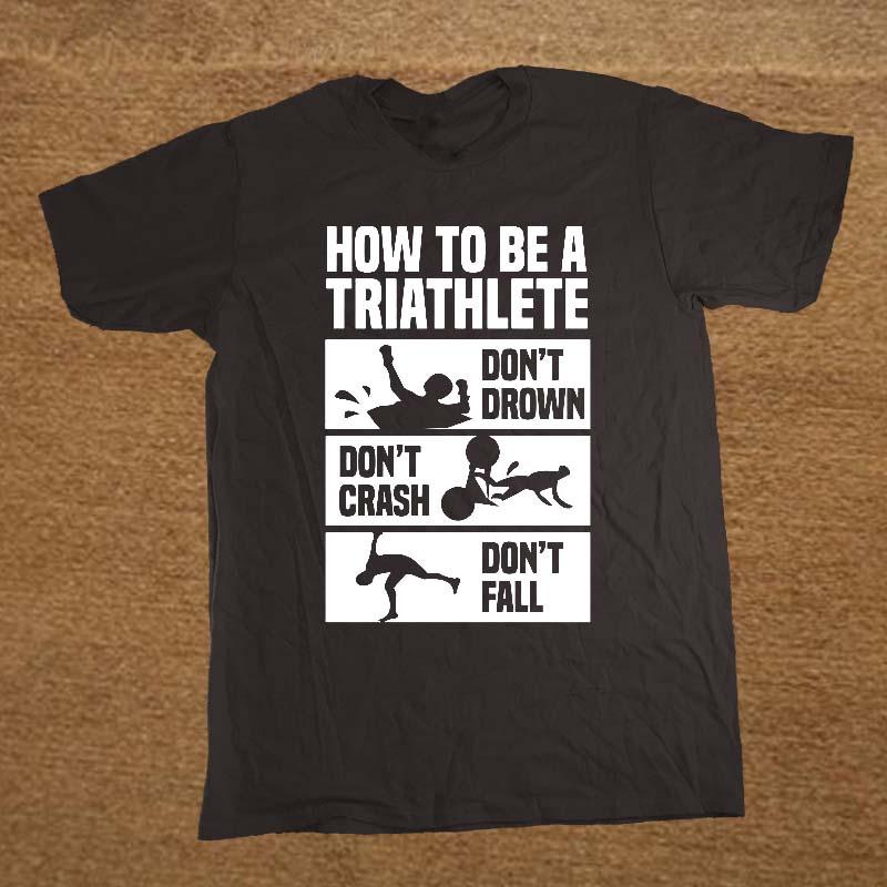 a2ed8eeb Fashion How To Triathlon Funny T Shirt Birthday Christmas Gift Men Short  Sleeve O Neck Cotton T Shirts Dress Shirt Cheap T Shirts From Caicloth, ...