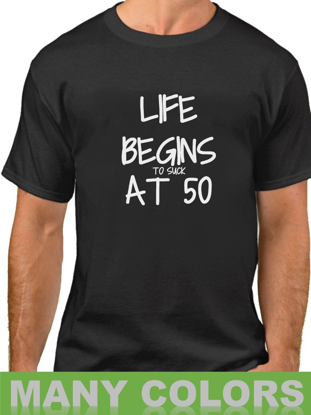 Details Zu Life Begins To Suck At 50 T Shirt Years Of Being 50th Birthday Bday Tee Funny Unisex Shop For Shirts Online With A