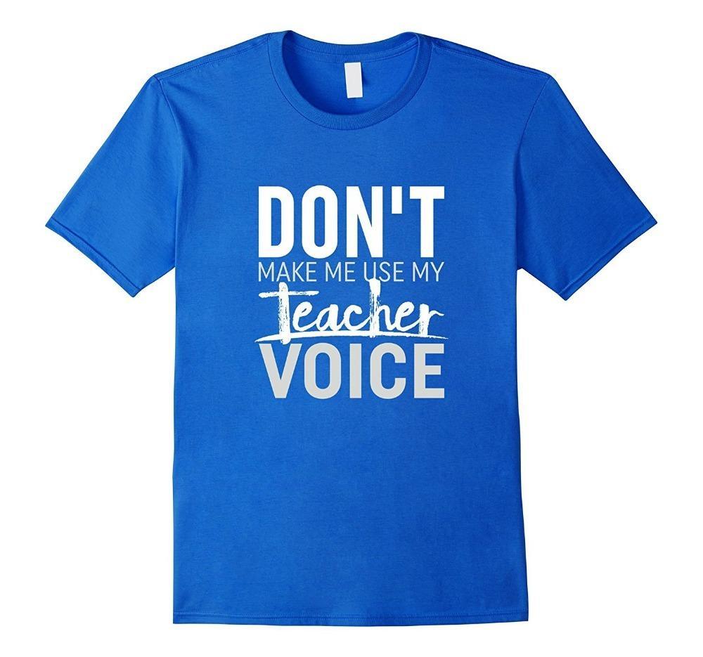 db6dedf5b T Shirt Design Printer Short Sleeve Don'T Make Me Use My Teacher Voice Crew  Neck Printed Tee For Men