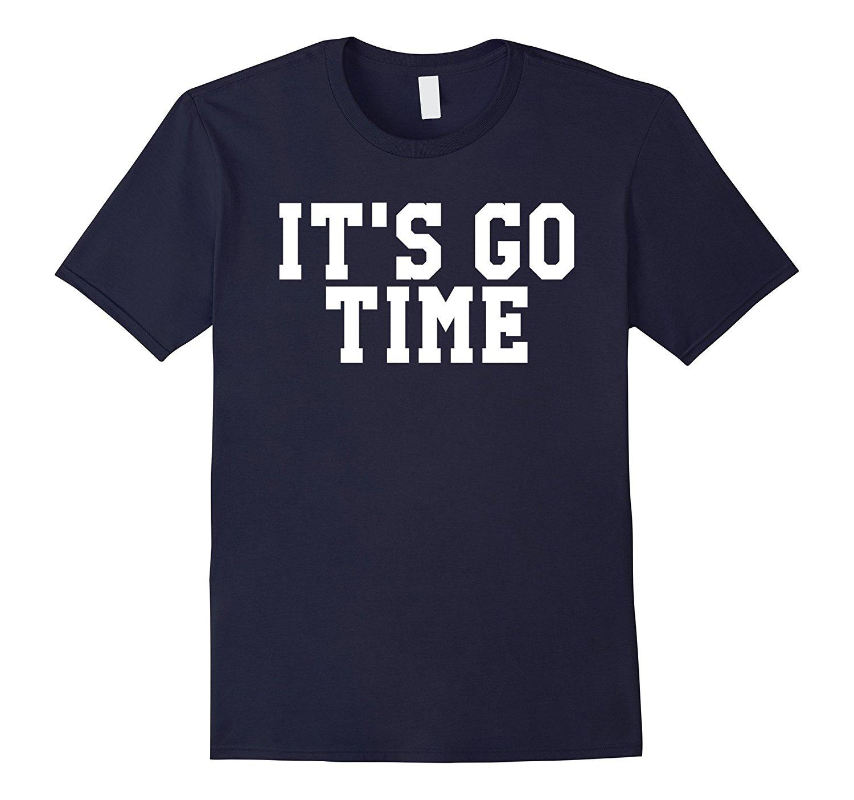It s Go Time T-shirt 2018 New Fashion Brand Clothing O Neck Tee ... 7c55ec986