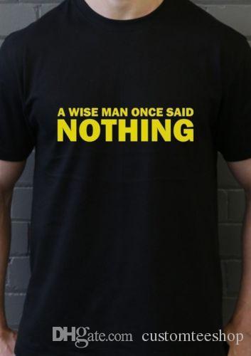 71c196ba A Wise Man Once Said Nothing Funny T Shirt Tee Smart Quiet Shut Up Men T  Shirt Men Clothing Plus Size Skull T Shirts Tea Shirt From Customteeshop,  ...