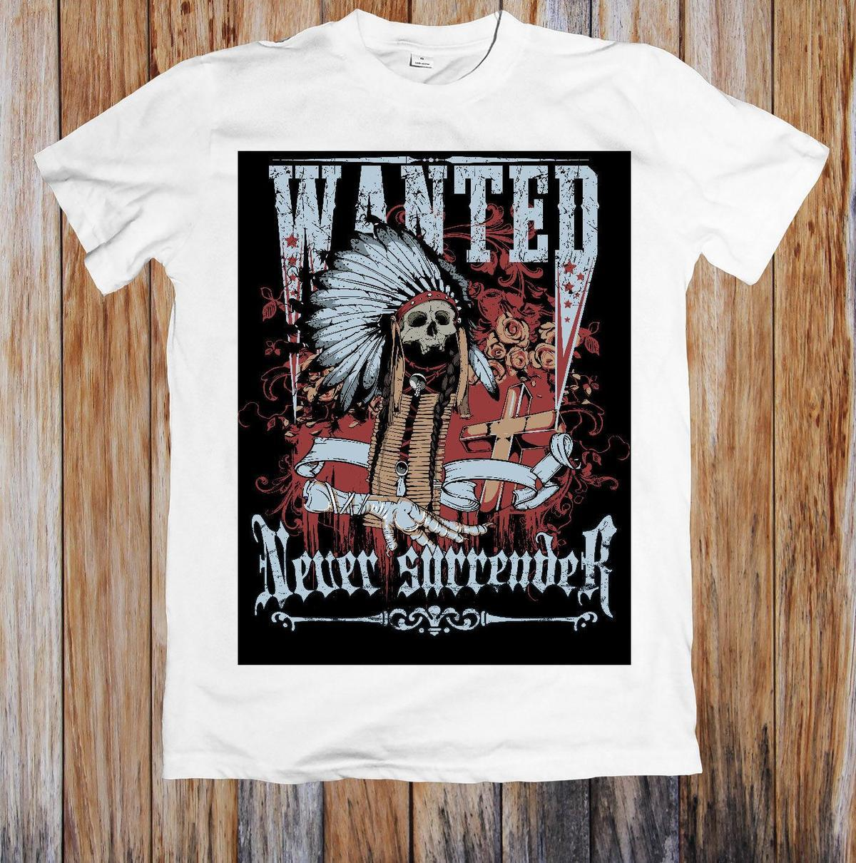 f035470f3 WANTED INDIAN NEVER SURRENDER UNISEX T SHIRT Buy Shirt Designs Funny Clever  T Shirts From Lijian52, $12.08| DHgate.Com