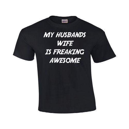 8c66315d8 MY HUSBAND'S WIFE IS FREAKING AWESOME TRUE STORY FUNNY ANNIVERSARY T-SHIRT  TEE