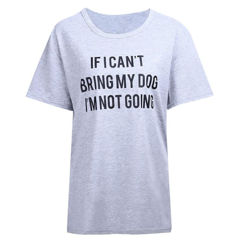 b5ac6d9fd6e2 IF I CAN'T BRING MY DOG I'M NOT GOING Letter Print T Shirt O Neck Funny  Casual T Shirt Lovers Gift T Shirts Women/Men Tees Tops T Shirt Purchase Tee  Shirt A ...