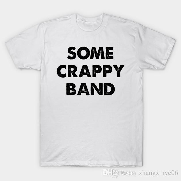 76e8706305712 Some Crappy Band T Shirt Funny T Shirts Mens Shirts From Zhangxinye06